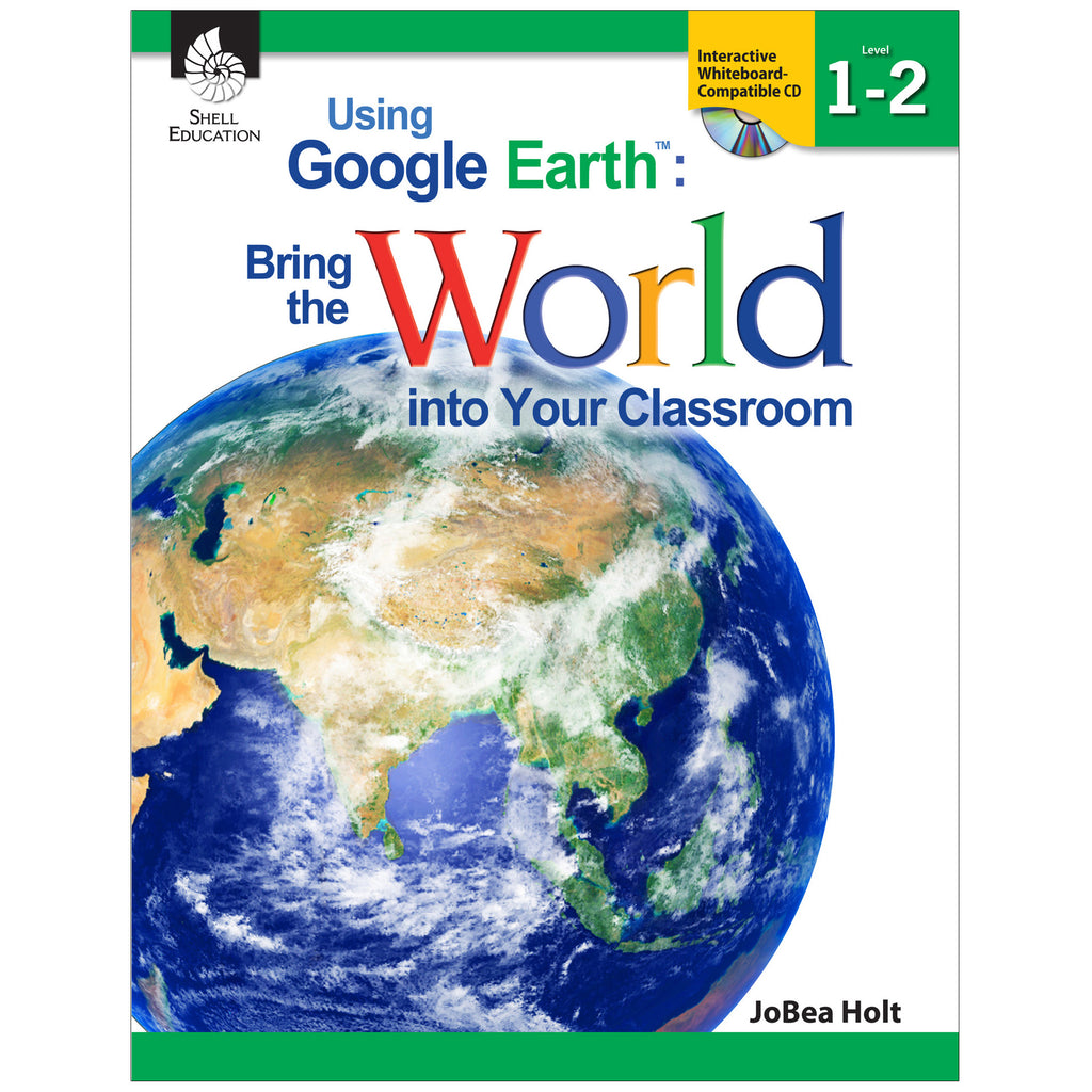 Shell Education Using Google Earth Level 1-2 Bring The World Into Your Classroom