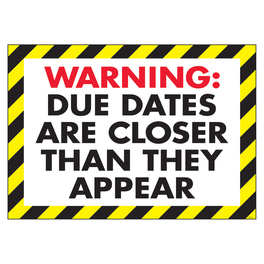 Trend Enterprises Warning: due dates are… ARGUS® Poster