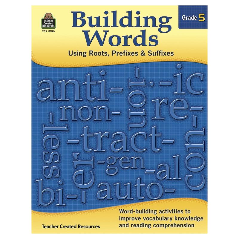 Building Words: Using Roots, Prefixes and Suffixes - Grade 5