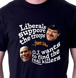 Liberals support the troops just like OJ wants to find the real killers