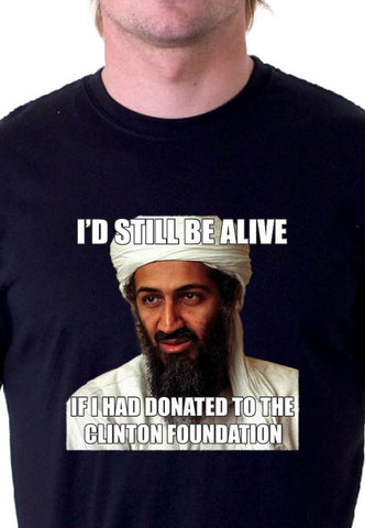 I'd still be alive if I had donated to the Clinton Foundation Shirt
