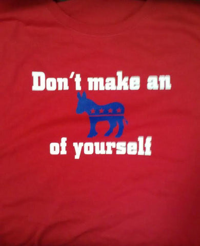 Don't make an Ass of Yourself Shirt