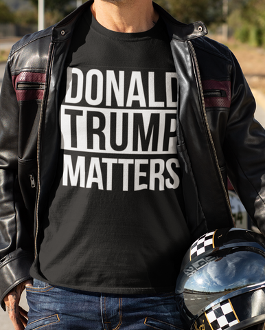Donald Trump Matter T-Shirt