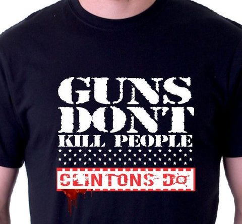 Guns Don't Kill People Clintons Do Shirt
