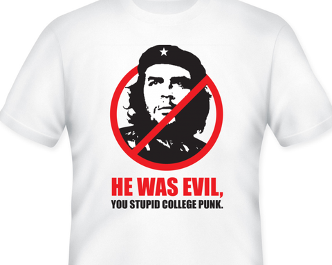 He Was Evil you stupid College Punk Shirt Anti Che Shirt