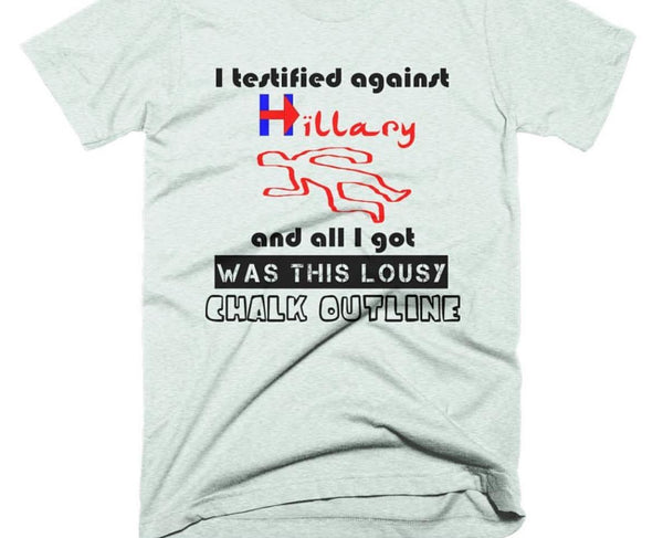 I testified against Hillary and all I got was this lousy chalk outline Shirt