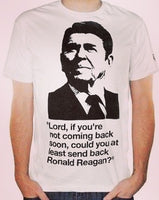 Lord, If You're Not Coming Back Soon, Could You At Least Send Back Ronald Reagan? Shirt