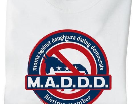 Maddd - Moms Against Daughters Dating Democrats Shirt