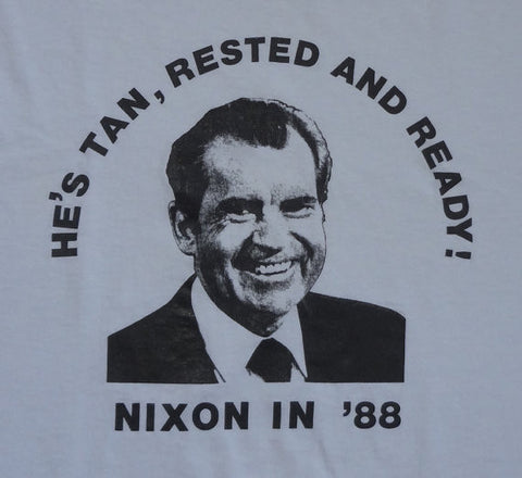 Nixon In '88 He's Tan Rested And Ready T-Shirt