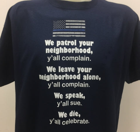 We patrol your neighborhood y'all Complain T-shirt Police Shirt Blue Lives Matter shirt