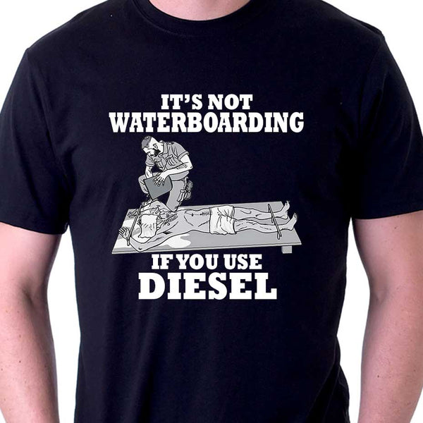 It's not Waterboarding if you use Diesel Shirt