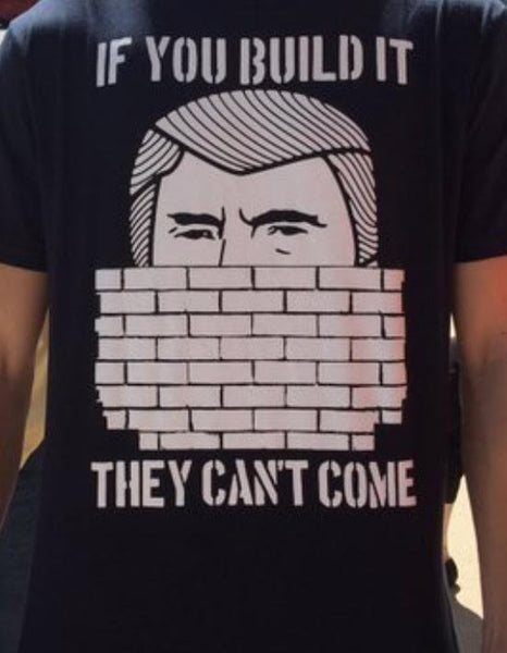 If you Build it They Can't Come Trump Shirt Trump Shirt