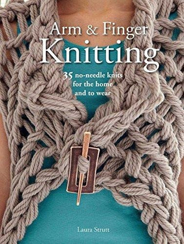 Arm & Finger Knitting by Laura Strutt
