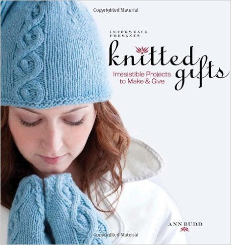 Knitted Gifts - Irresistible Projects to Make and Give