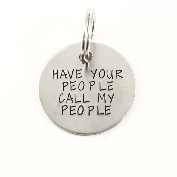 "1 inch ""Have your people call my people"" Personalized Pet ID (Your phone on back) - Completely Hammered"