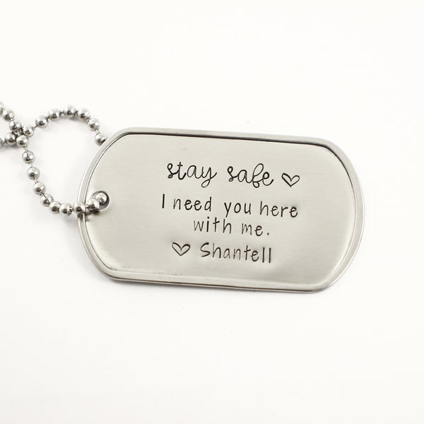 """Stay safe. I need you here with me""  Dog Tag Necklace / keychain"