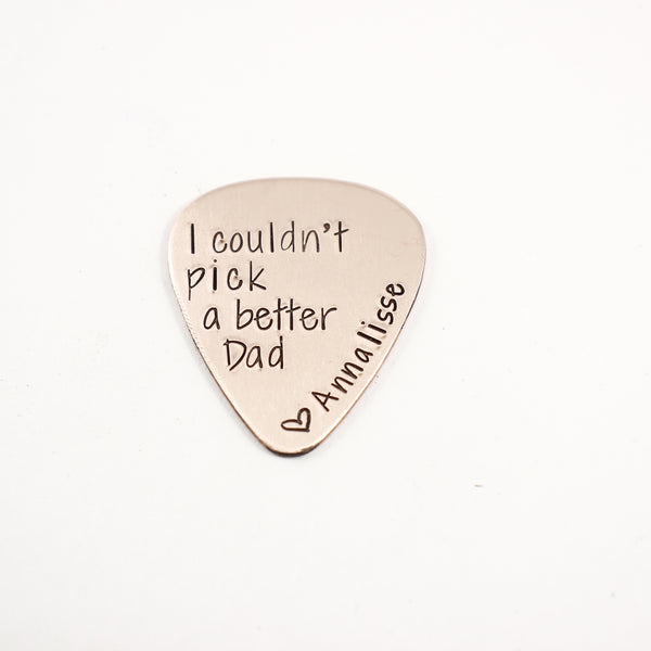 """I couldn't pick a better dad"" Hand stamped Guitar Pick"