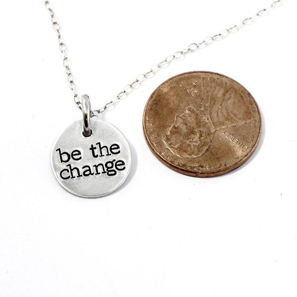 """be the change"" Hand Stamped Sterling Silver or Gold Filled Necklace / Charm"