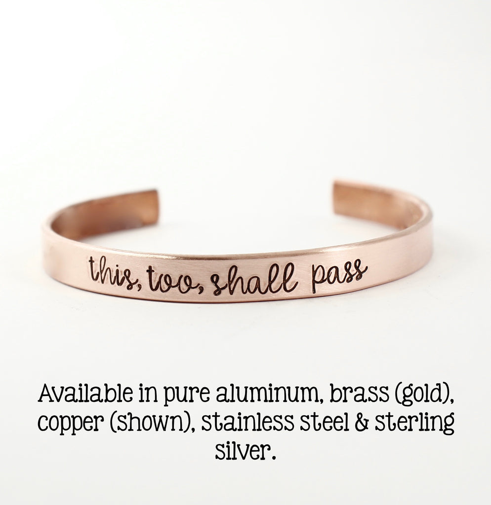 """this, too, shall pass""  Cuff Bracelet - Your choice of metal"