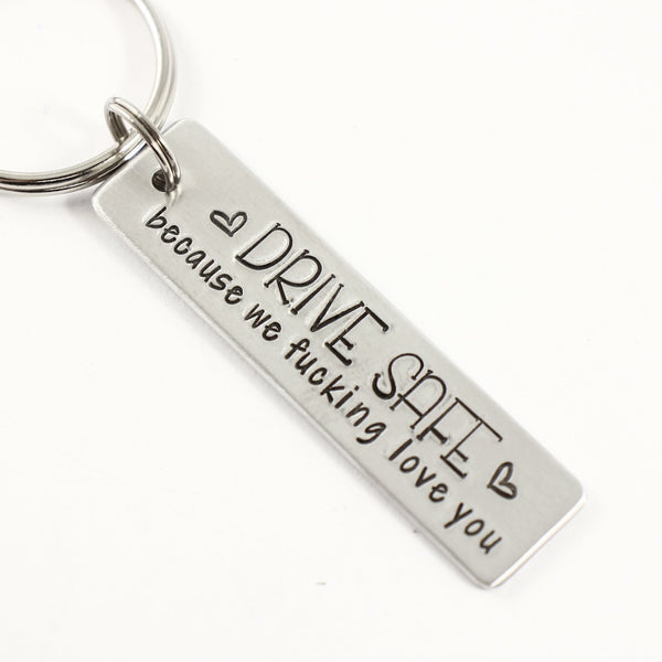 """Drive safe because we fucking love you"" - Hand Stamped Keychain"
