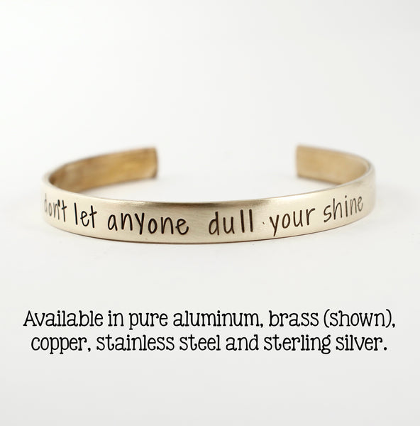 """Don't let anyone dull your shine"" Cuff Bracelet - Your choice of metals"