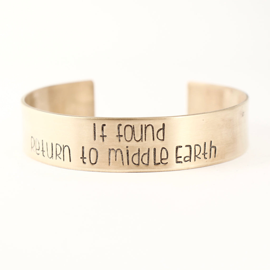 """If found, return to middle earth"" Cuff Bracelet - Discounted and Ready to ship sample"