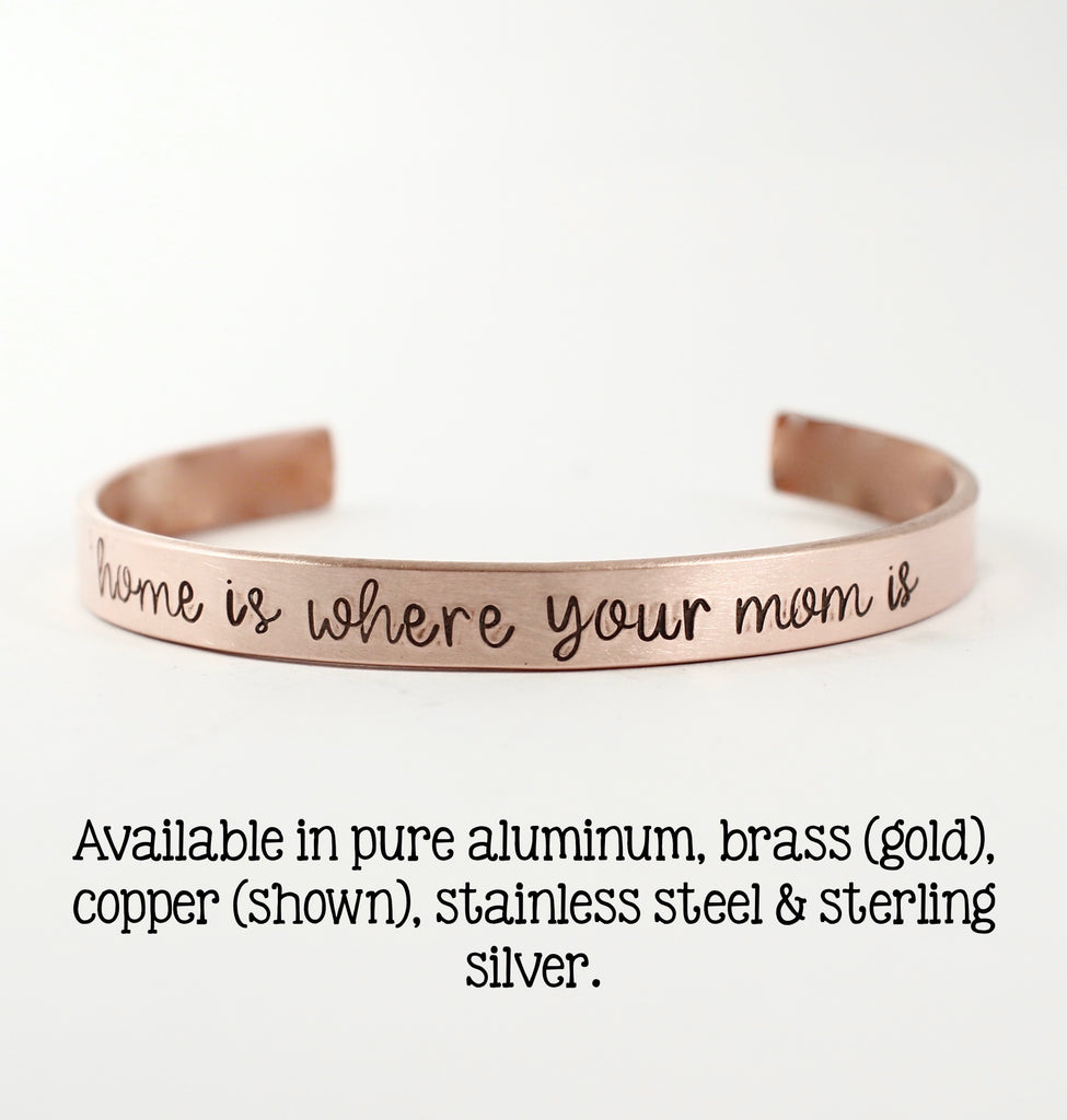 """Home is where your mom is""  Cuff Bracelet - Your choice of metal"