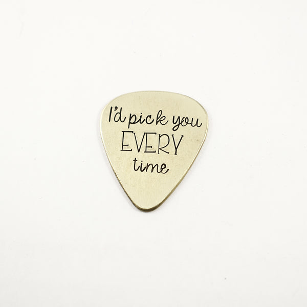 """I'd pick you every time"" Hand stamped Guitar Pick - Guitar Pick - Completely Hammered - Completely Wired"