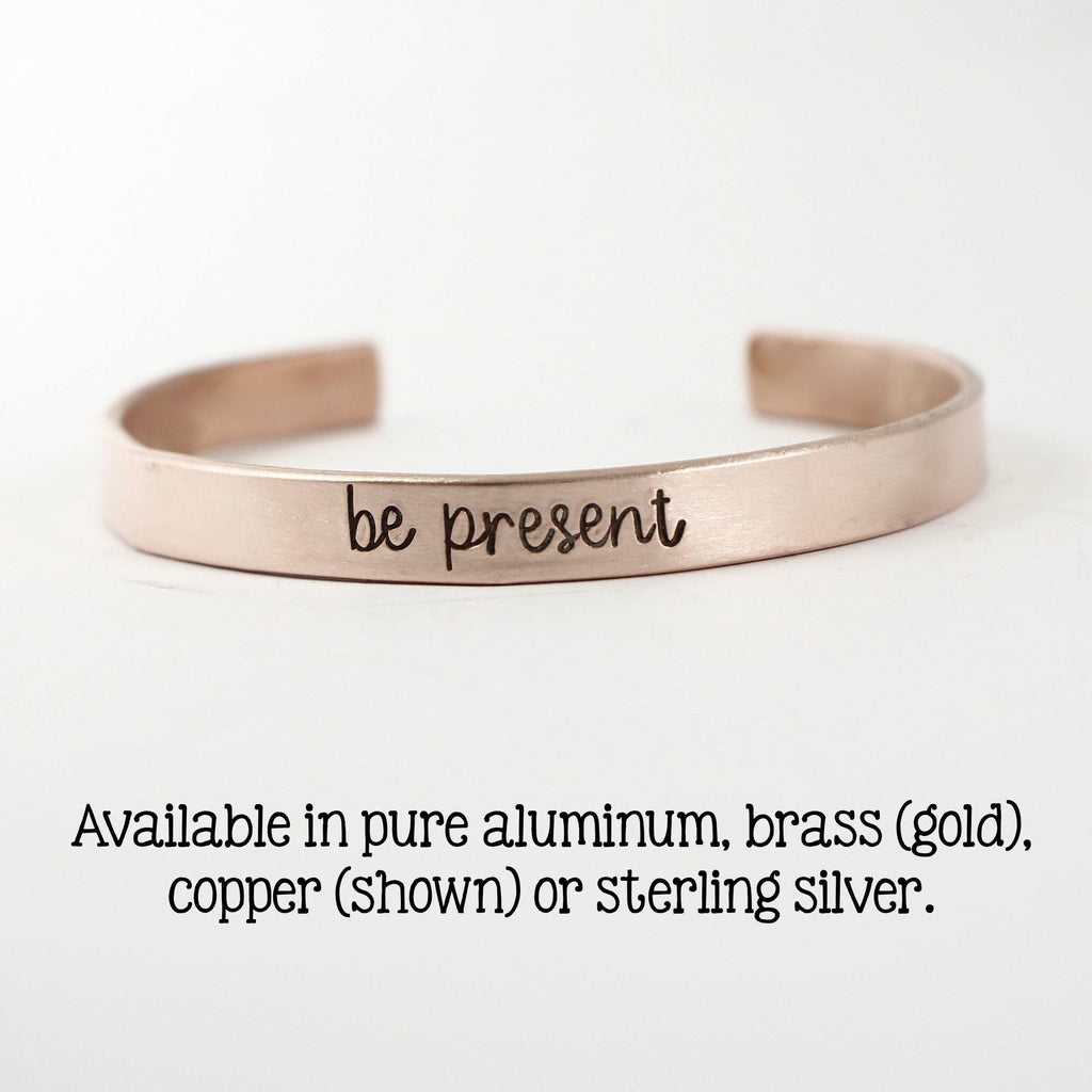"""be present"" Cuff Bracelet - Your choice of metals"
