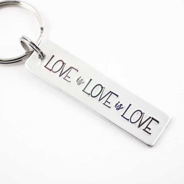 """LOVE is LOVE is LOVE"" Hand Stamped Keychain"