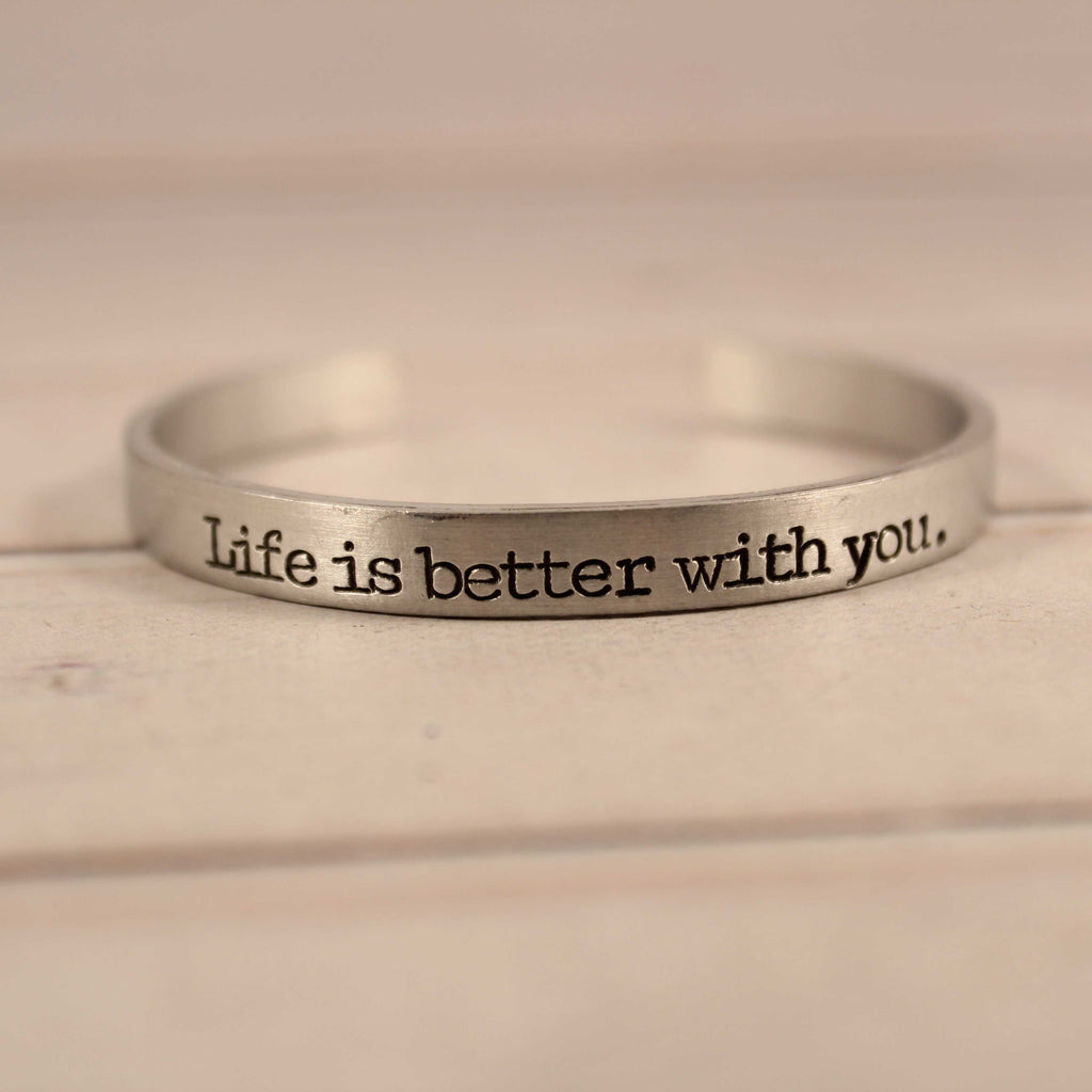 """Life is better with you"" Cuff Bracelet - Your choice of metals - Cuff Bracelets - Completely Hammered - Completely Wired"