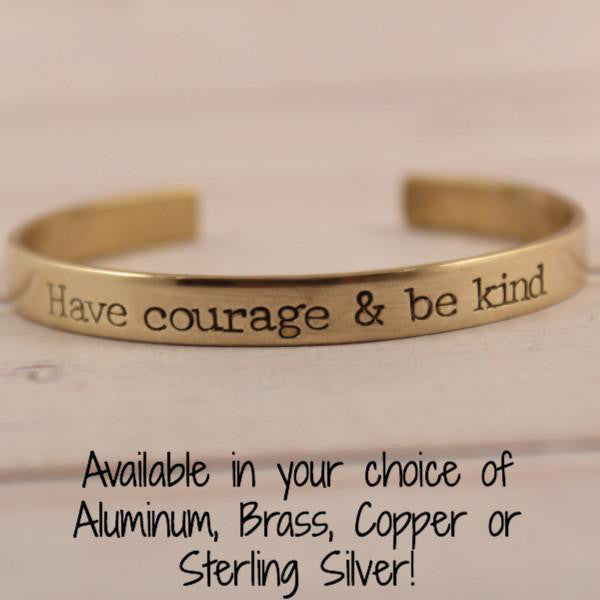 """Have Courage and Be Kind""  - 1/4"" cuff bracelet - Cuff Bracelets - Completely Hammered - Completely Wired"