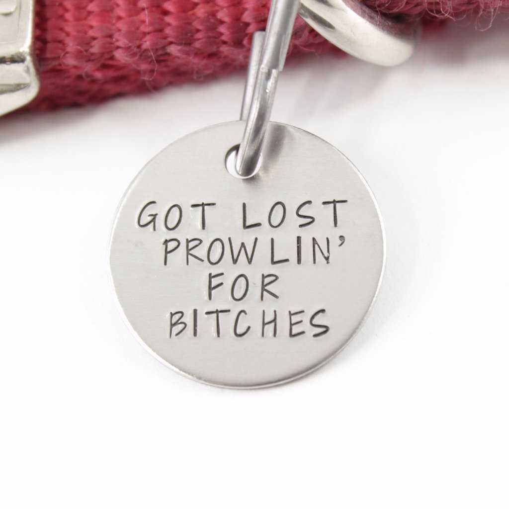 "1 inch  ""Got lost prowlin for bitches"" - Personalized Pet ID Tag - PET ID TAGS - Completely Hammered - Completely Wired"