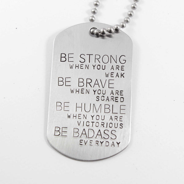 """BE STRONG when you are weak, brave when you are scared..."" Flat Dog Tag Necklace - Necklaces - Completely Hammered - Completely Wired"