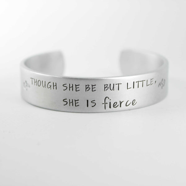 """Though she be but little, she is fierce"" 1/2"" Cuff  - Shakespeare Quote Bracelet - Completely Hammered"