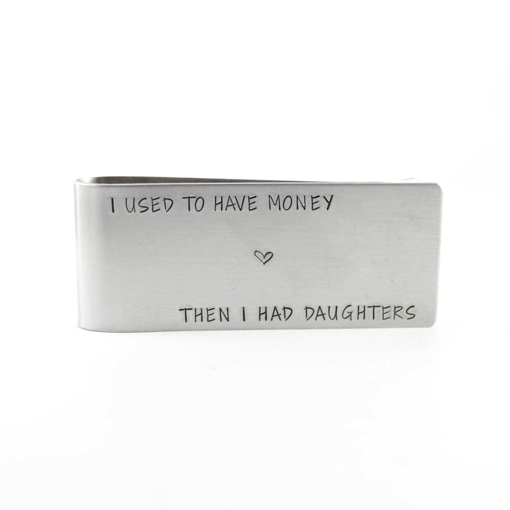 """I used to have money, then I had daughters"" - Money Clip - Customizable - Money Clips - Completely Hammered - Completely Wired"
