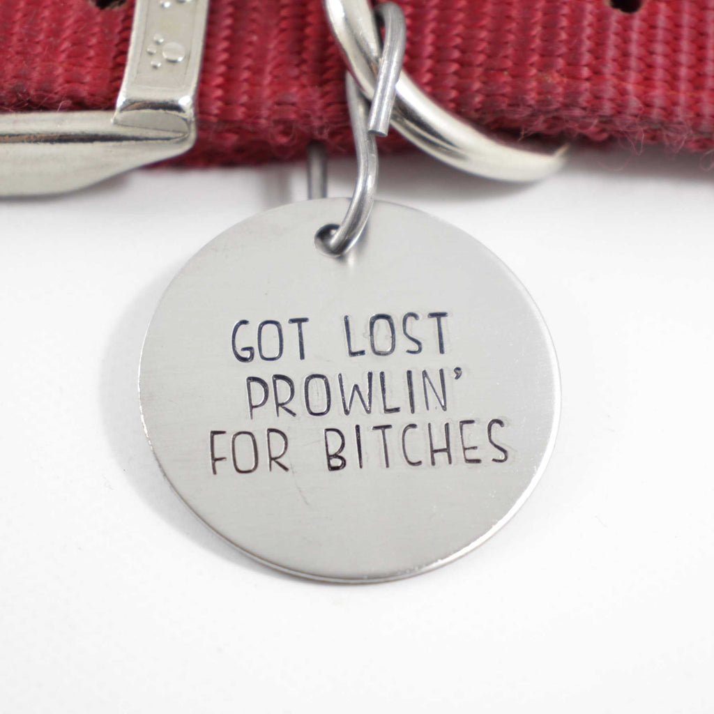 "1.5 inch  ""Got lost prowlin for bitches"" - Personalized Pet ID Tag - PET ID TAGS - Completely Hammered - Completely Wired"