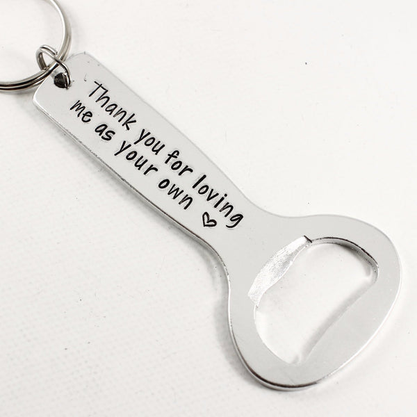 """Thank you for loving me as your own"" - Bottle Opener - Completely Hammered"
