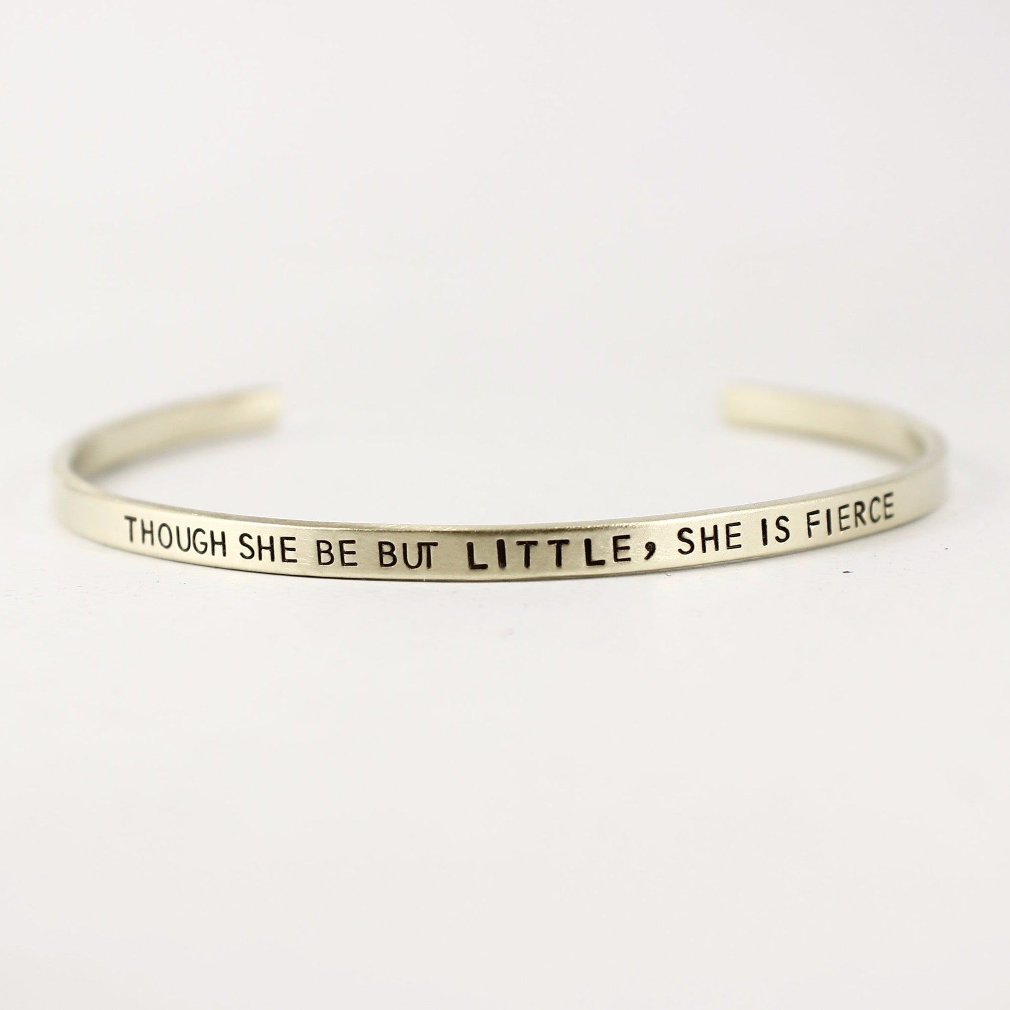 """Though she be but little, she is fierce"" Skinny Cuff Bracelet - Cuff Bracelets - Completely Hammered - Completely Wired"