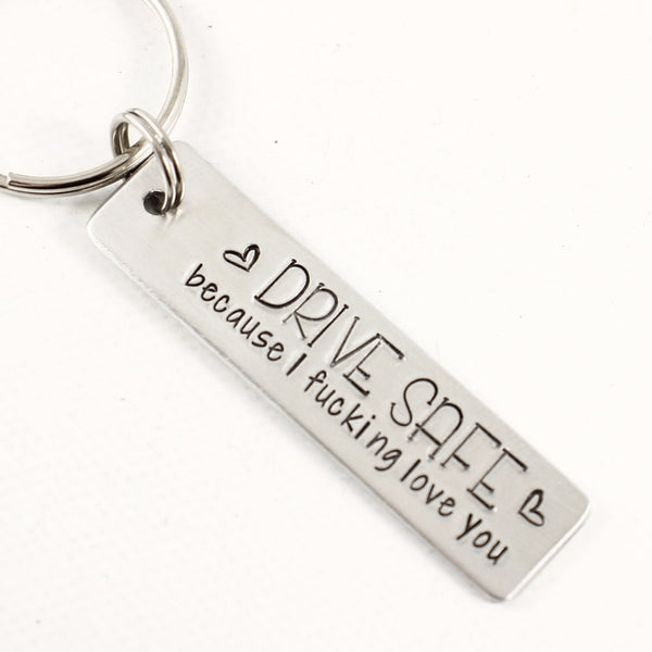 """Drive safe because I fucking love you"" - Hand Stamped Keychain - Keychains - Completely Hammered - Completely Wired"