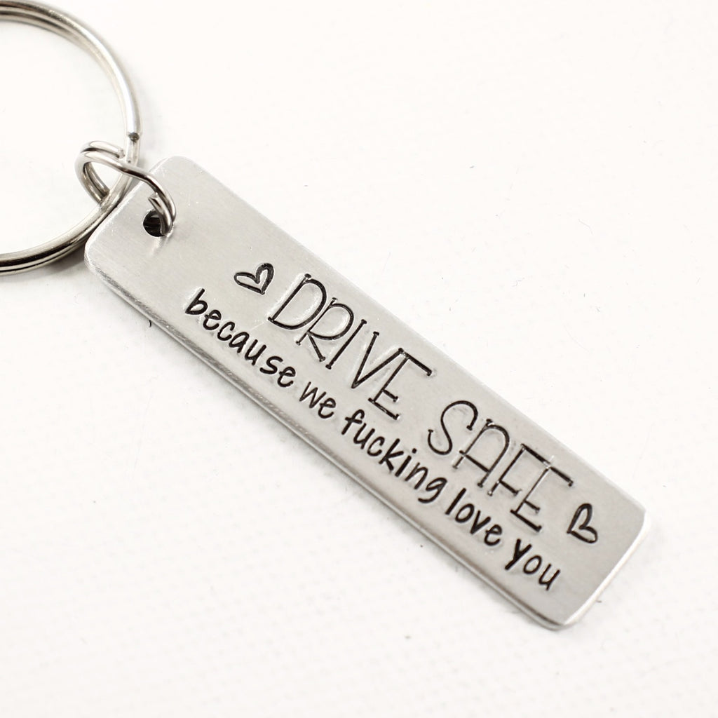 """Drive safe because we fucking love you"" - Hand Stamped Keychain - Keychains - Completely Hammered - Completely Wired"