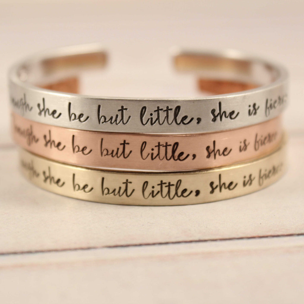 """Though she be but little, she is fierce"" 1/4"" Cuff Bracelet - Secret Garden Font - Cuff Bracelets - Completely Hammered - Completely Wired"