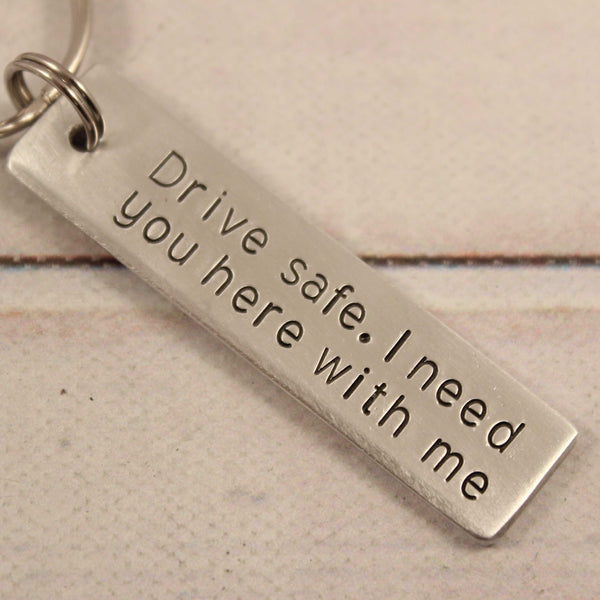 """Drive safe.  I need you here with me."" - Hand Stamped Keychain - Medium - Keychains - Completely Hammered - Completely Wired"