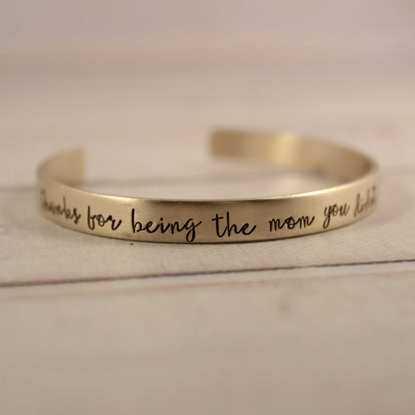 """Thanks for being the mom you didn't have to be"" Cuff Bracelet - Your choice of metals"