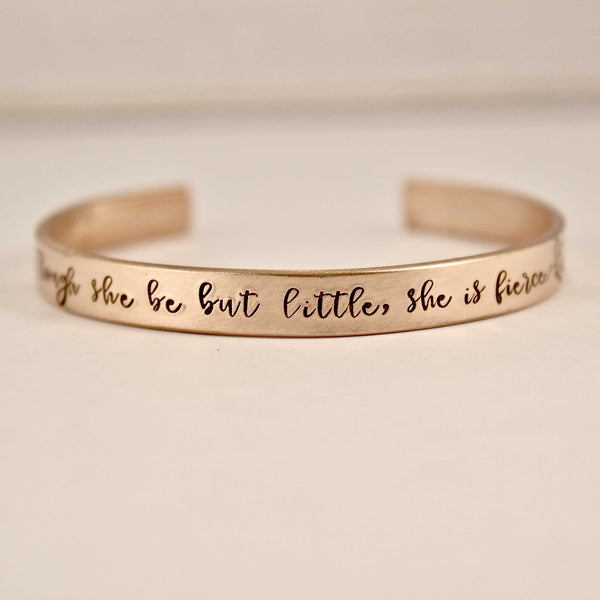 """Though she be but little, she is fierce"" 1/4"" Cuff Bracelet - Cuff Bracelets - Completely Hammered - Completely Wired"