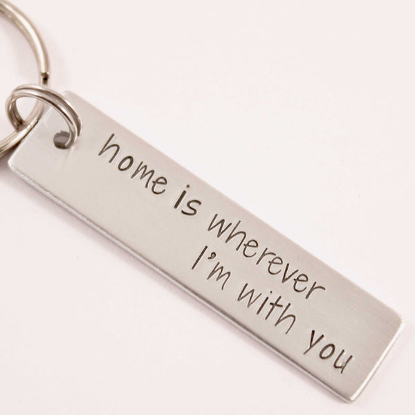 """Home is wherever I'm with you"" 一 Hand Stamped Keychain - Keychains - Completely Hammered - Completely Wired"
