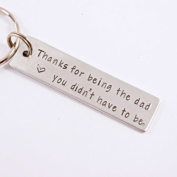 """Thanks for Being the Dad You Didn't Have to Be"" - Hand Stamped Keychain - Medium - Keychains - Completely Hammered - Completely Wired"