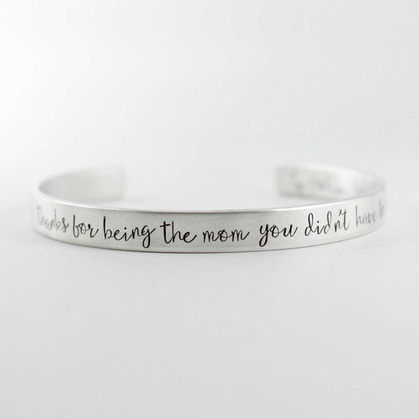 """Thanks for being the mom you didn't have to be"" Cuff Bracelet - Your choice of metals - Cuff Bracelets - Completely Hammered - Completely Wired"
