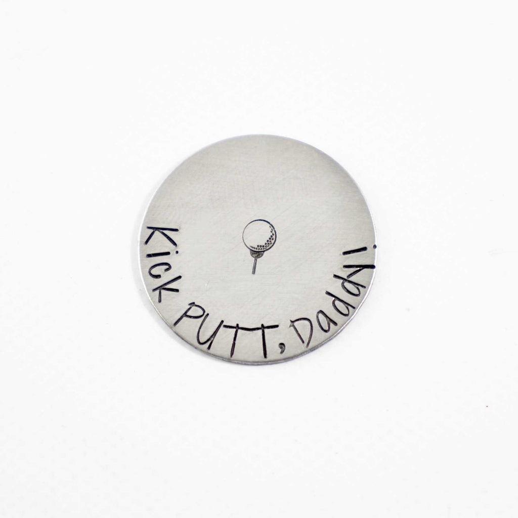 """Kick PUTT, Daddy!""  MAGNETIC golf ball marker - READY TO SHIP - Golf Ball Markers - Completely Hammered - Completely Wired"