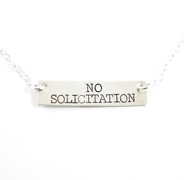 """NO SOLICITATION"" Hand Stamped Sterling Silver Necklace - Necklaces - Completely Hammered - Completely Wired"